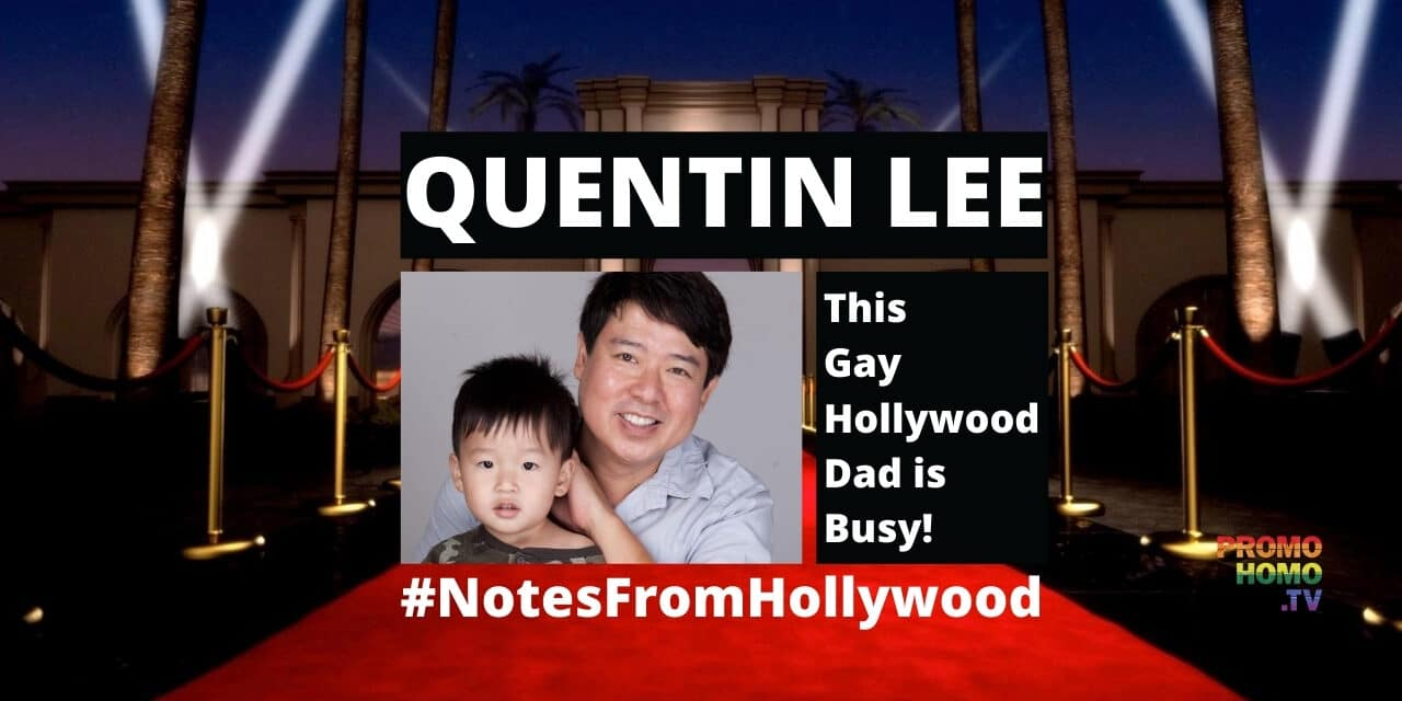 """""""GAY HOLLYWOOD DAD"""" QUENTIN LEE STAYING BUSY"""