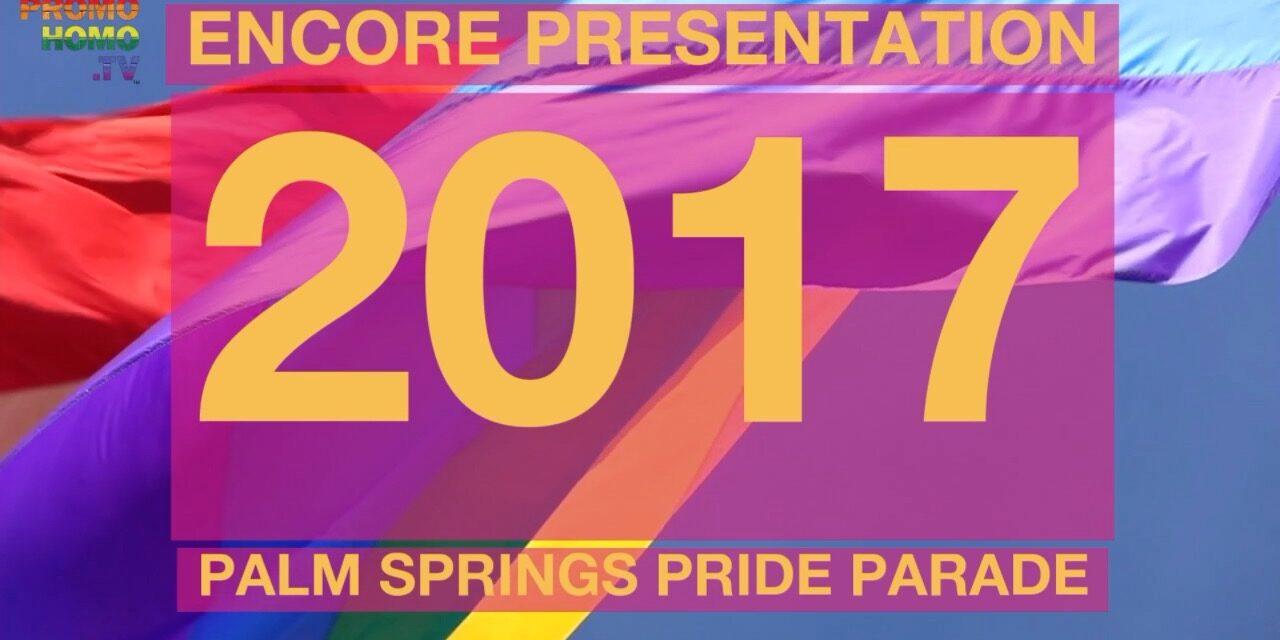 2017 Palm Springs Pride Parade Live Broacast Encore Presentation