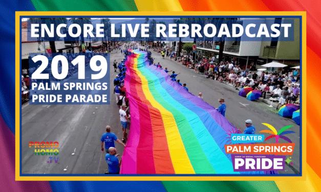 2019 Palm Springs Pride Parade Live Broadcast Encore Presentation