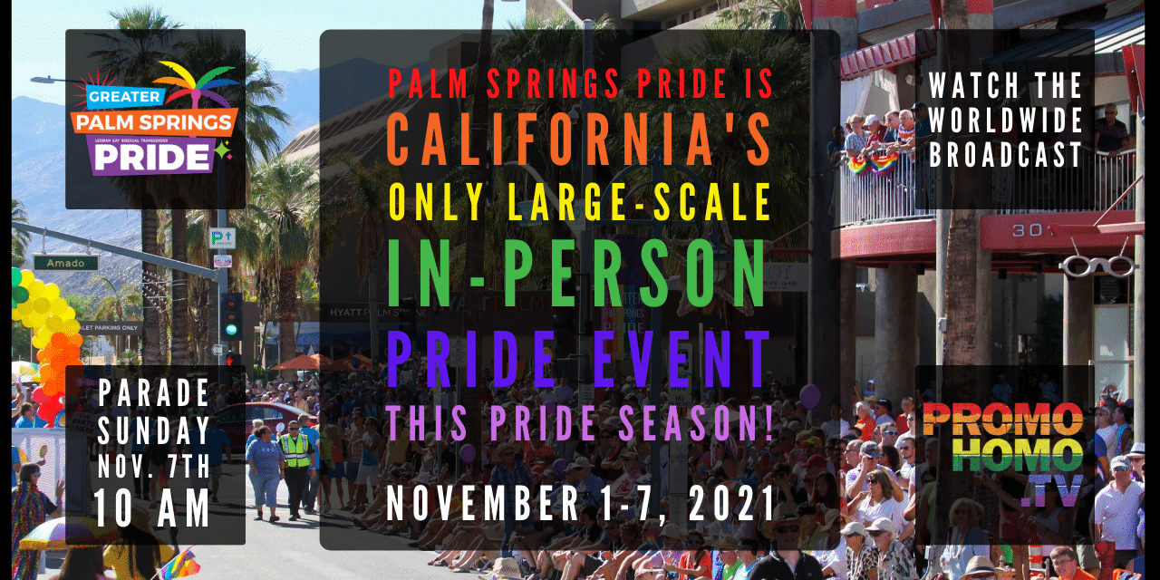 OMG! Palm Springs Pride is Happening IRL! (IN REAL LIFE!) Nov. 1-7, 2021: Official Announcement Broadcast