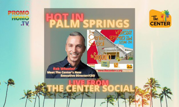 Live From The Center Social of The LGBTQ Community Center of the Desert | Hot in Palm Springs