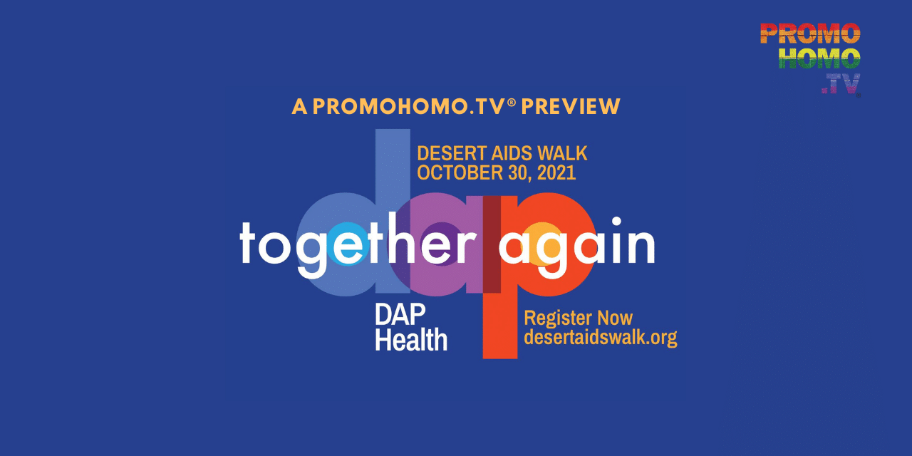 """2021 Desert AIDS Walk Themed """"Together Again""""   A PromoHomo.TV® Preview"""
